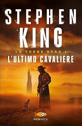 Lultimo cavaliere - La Torre Nera I: Edizione riveduta e ampliata con nuova introduzione e prefazione dellautore