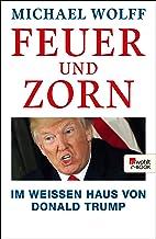 Feuer und Zorn: Im Weißen Haus von Donald Trump (German Edition)