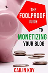 The Foolproof Guide to Monetizing Your Blog Kindle Edition