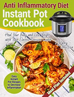 Anti Inflammatory Diet Instant Pot Cookbook: Easy Instant Pot Recipes to Decrease Inflammation. Heal Your Body and Lose We...