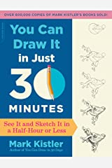 You Can Draw It in Just 30 Minutes: See It and Sketch It in a Half-Hour or Less Kindle Edition