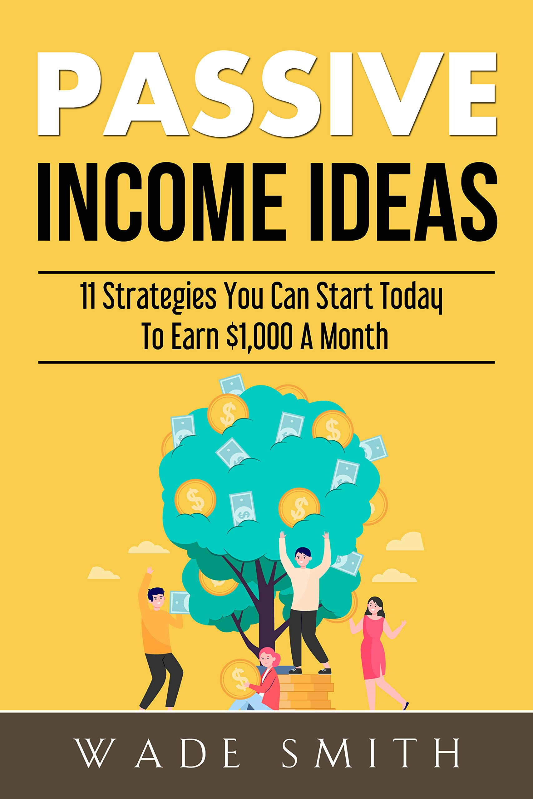 Passive Income Ideas: Strategies You Can Start Today To Earn $1,000 A Month