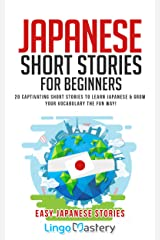 Japanese Short Stories for Beginners: 20 Captivating Short Stories to Learn Japanese & Grow Your Vocabulary the Fun Way! (Easy Japanese Stories) Kindle Edition