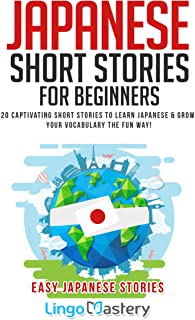 Japanese Short Stories for Beginners: 20 Captivating Short Stories to Learn Japanese & Grow Your Vocabulary the Fun Way! (...