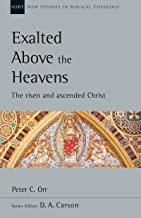 Exalted Above the Heavens: The Risen and Ascended Christ (New Studies in Biblical Theology Book 47)