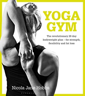 Yoga Gym: The Revolutionary 28 Day Bodyweight Plan - for Strength, Flexibility and Fat Loss
