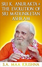 Sri K. Anurakta & The Evolution of Sri Matriniketan Ashram (English Edition)