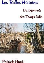 Les Belles Histoires du Lyonnais des Temps Jolis (French Edition)