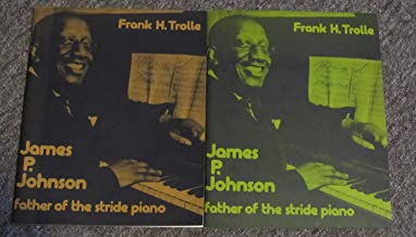 James P. Johnson: Father of the Stride Piano. Two Volumes