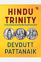 Hindu Trinity: 21 Life-enhancing Secrets Revealed Through Stories and Art Kindle Edition