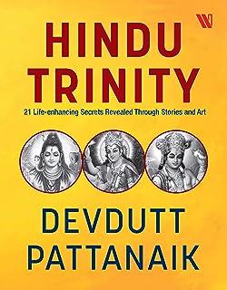 Hindu Trinity: 21 Life-enhancing Secrets Revealed Through Stories and Art