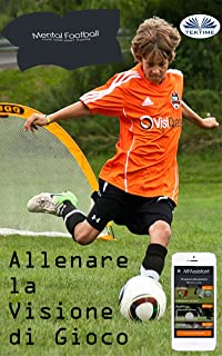 Allenare La Visione Di Gioco Nel Calcio (Italian Edition)