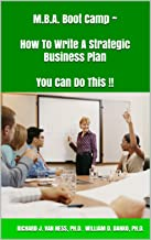 M.B.A. Boot Camp ~ How To Write A Strategic Business Plan You Can Do This !!: How To Write A Strategic Plan You Can Do This!!
