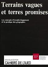 Terrains vagues et terres promises: Les concepts d'éco-développement et la pratique des géographes (French Edition)