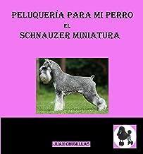 schnauzer mini (peluquería para mi perro nº 5) (Spanish Edition)