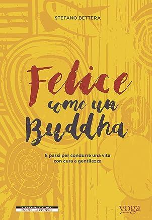Felice come un Buddha: Otto passi per condurre una vita con cura e gentilezza (Fuori collana)