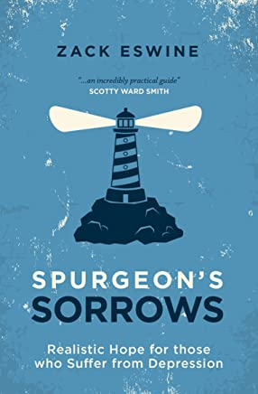 Spurgeon's Sorrows: Realistic Hope for those who suffer from depression (English Edition)