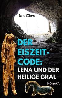 Der Eiszeit-Code: Lena und der Heilige Gral