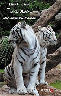 Tigre blanc: Mi-Songs Mi-Poèmes (French Edition)