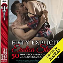 Fifty Explicit Erotica Stories: 50 Stories of Threesomes, Lesbians, MILFs, Gangbangs, and Anal Sex