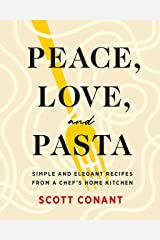 Peace, Love, and Pasta: Simple and Elegant Recipes from a Chef's Home Kitchen Kindle Edition