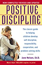 Positive Discipline: The Classic Guide to Helping Children Develop Self-Discipline, Responsibility, Cooperation, and Problem-Solving Skills PDF
