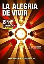 LA ALEGRIA DE VIVIR: Un viaje de las tinieblas a la luz (Spanish Edition)