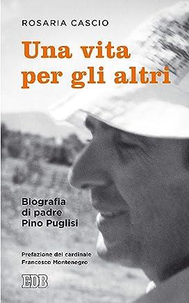 Una Vita per gli altri: Biografia di padre Pino Puglisi. Prefazione del cardinale Francesco Montenegro