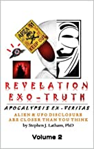 Revelation Exo-Truth (Apocalypsis Ex-Veritas) - Volume 2: Alien and UFO Disclosure is Closer Than You Think