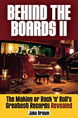 Behind the Boards II: The Making of Rock 'n' Roll's Greatest Records Revealed Kindle Edition