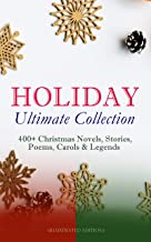 HOLIDAY Ultimate Collection: 400+ Christmas Novels, Stories, Poems, Carols & Legends (Illustrated Edition): The Gift of the Magi, A Christmas Carol, Silent ... Little Women, The Tale of Peter Rabbit…
