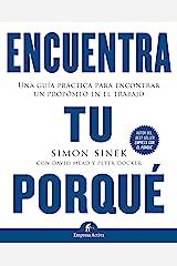 Encuentra tu porqué: Una guía práctica para encontrar un propósito en el trabajo (Gestión del conocimiento) (Spanish Edition) eBook Kindle