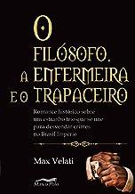 O filósofo, a enfermeira e o trapaceiro: romance histórico sobre um estranho trio que se une para desvendar crimes no Bras...