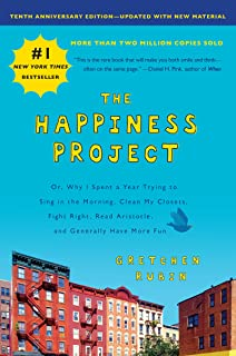Happiness Project, Tenth Anniversary Edition: Or, Why I Spent a Year Trying to Sing in the Morning, Clean My Closets, Figh...