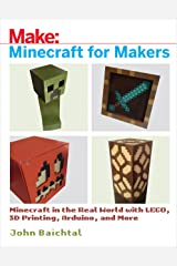 Minecraft for Makers: Minecraft in the Real World with LEGO, 3D Printing, Arduino, and More! Kindle Edition