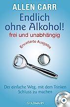 Endlich ohne Alkohol! frei und unabhängig - Erweiterte Ausgabe: Der einfache Weg, mit dem Trinken Schluss zu machen - Mit ...