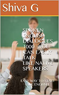 Spoken English Dialogues 1000 : You can easily talk LIKE native speakers: EASY WAY TO START TALK ENGLISH (Vol 1) (Tamil Edition)