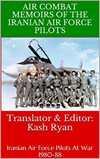Air Combat Memoirs Of The Iranian Air Force Pilots: Iranian Air Force Pilots In Combat 1980-88