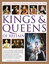 The Illustrated Encyclopedia of Kings & Queens: The Most Comprehensive Visual Encyclopedia of Every King and Queen of Brit...
