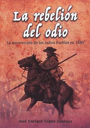 La rebelión del odio : la insurrección de los indios pueblos en 1680