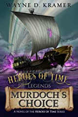 Heroes of Time Legends: Murdoch's Choice Kindle Edition