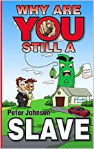 Why Are You Still A Slave ?: Learn to be Successful at the money game, how to win your financial freedom. Becoming Healthy...