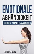 Emotionale Abhängigkeit: erkennen, verstehen und auflösen (German Edition)