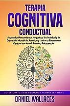 Terapia Cognitiva Conductual: Supera los Pensamientos Negativos, la Ansiedad y la Depresión. Mantén la Atención y vuelve a Entrenar tu Cerebro con la más ... Humana Definitiva nº 1) (Spanish Edition)
