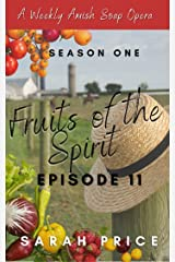 Fruits of the Spirit (Ep 11): An Amish Christian Romance Soap Opera (Fruits of the Spirit (Season One)) Kindle Edition