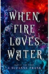 When Fire Loves Water: Part I: The Siren Kindle Edition