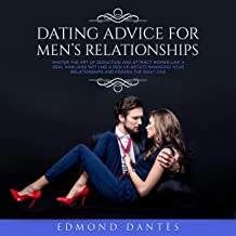 Dating Advice for Men's Relationships: Master the Art of Seduction and Attract Women Like a Real Man
