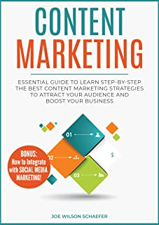 Content Marketing: Essential Guide to Learn Step-by-Step the Best Content Marketing Strategies to Attract your Audience and Boost Your Business (Content Writing, Digital Marketing 2019, Marketing)