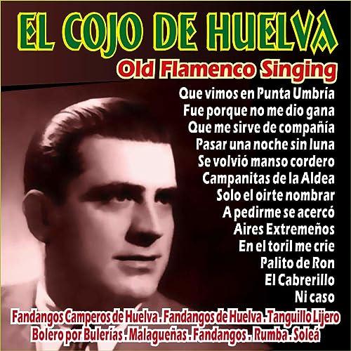El Cojo De Huelva - Old Flamenco Singing de Various artists ...