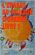 L'ORANGE AU COULEUR D'ORANGE LIVRE 1: Une Série de Contes de Fées et de Récits Courts, Absolument Surprenants! Une Motivat...